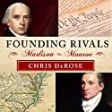 Founding Rivals: Madison vs. Monroe, the Bill of Rights, and the Election that Saved a Nation Audiobook by Chris DeRose Narrated by Adam Verner