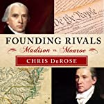 Founding Rivals: Madison vs. Monroe, the Bill of Rights, and the Election that Saved a Nation | Chris DeRose