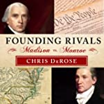 Founding Rivals: Madison vs. Monroe,...