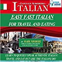 Easy Fast Italian for Travel & Eating: English and Italian Edition Audiobook by Mark Frobose Narrated by Mark Frobose