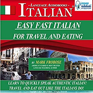 Easy Fast Italian for Travel & Eating: English and Italian Edition | [Mark Frobose]