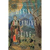 Waking, Dreaming, Being: Self and Consciousness in Neuroscience, Meditation, and Philosophy ~ Evan Thompson