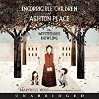 The Incorrigible Children of Ashton Place: Book I: The Mysterious Howling (       UNABRIDGED) by Maryrose Wood Narrated by Katherine Kellgren