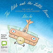 The Pilot and the Little Prince (       UNABRIDGED) by Peter Sís Narrated by Adrian Mulraney