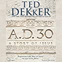 A.D. 30: A Novel (       UNABRIDGED) by Ted Dekker Narrated by Ellen Archer