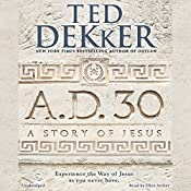 A.D. 30: A Novel | [Ted Dekker]