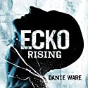 Ecko Rising Audiobook by Danie Ware Narrated by Peter Noble