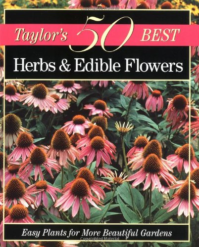Taylor's 50 Best Herbs and Edible Flowers: Easy Plants for More Beautiful Gardens