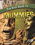 img - for The Kids' Guide to Mummies (Edge Books: Kids' Guides) book / textbook / text book