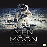 Men on the Moon: A Tribute to Space Exploration | Colin Salter,Helen Akitt,Michael Heatley, Go Entertain