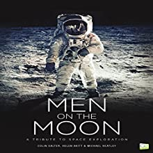 Men on the Moon: A Tribute to Space Exploration Audiobook by Colin Salter, Helen Akitt, Michael Heatley,  Go Entertain Narrated by Paul Brand