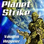 Planet Strike: Extinction Wars, Book 2 (       UNABRIDGED) by Vaughn Heppner Narrated by Christian Rummel