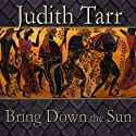 Bring Down the Sun Audiobook by Judith Tarr Narrated by Lara J. West