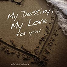 My Destiny, My Love for You (       UNABRIDGED) by Patricia Wallace Narrated by Melissa Madole