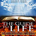 The Guide to Life: An Inspiration from the Bible | Lucas R. Leach,Ashley J. Leach