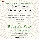 The Brain's Way of Healing: Remarkable Discoveries and Recoveries from the Frontiers of Neuroplasticity | Norman Doidge