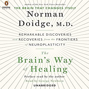 The Brain's Way of Healing: Remarkable Discoveries and Recoveries from the Frontiers of Neuroplasticity (       UNABRIDGED) by Norman Doidge Narrated by George Newbern