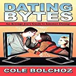 Dating Bytes: An Average Joe's Guide to Internet Dating | Cole Bolchoz
