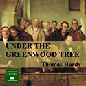 Under the Greenwood Tree (       UNABRIDGED) by Thomas Hardy Narrated by Peter Joyce