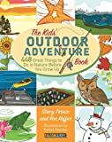 The Kids Outdoor Adventure Book: 448 Great Things to Do in Nature Before You Grow Up