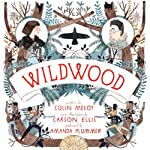 Wildwood (       UNABRIDGED) by Colin Meloy, Ellis Carson Narrated by Amanda Plummer