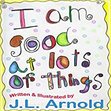 I Am Good at Lots of Things (       UNABRIDGED) by Jessica Arnold Narrated by Heather Elizabeth Lynn Farrar