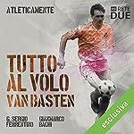 Tutto al volo - Van Basten (Atleticamente)   G. Sergio Ferrentino,Gianmarco Bachi