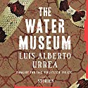 The Water Museum: Stories (       UNABRIDGED) by Luis Alberto Urrea Narrated by Luis Alberto Urrea