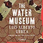 The Water Museum: Stories | Luis Alberto Urrea