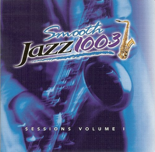 Smooth Jazz 100.3 - Sessions Vol. 1 by Michael McDonald, Dave Koz, Nick Colionne, Kim Waters and Marc Antoine