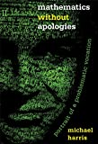 Mathematics without Apologies: Portrait of a Problematic Vocation (Science Essentials)