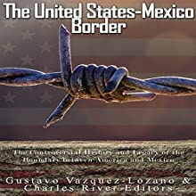 The United States-Mexico Border: The Controversial History and Legacy of the Boundary Between America and Mexico | Livre audio Auteur(s) :  Charles River Editors, Gustavo Vazquez Lozano Narrateur(s) : Scott Clem