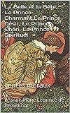La Belle et la Bête, Le Prince Charmant,Le Prince Désir, Le Prince Chéri, Le Prince Spirituel: contes moraux (French Edition)