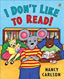 I Don't Like to Read![ I DON'T LIKE TO READ! ] by Carlson, Nancy (Author) Aug-20-09[ Paperback ] (0142414514) by Carlson, Nancy
