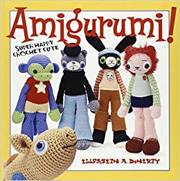 Amigurumi Crochet Magazine : Amigurumi!: Super Happy Crochet Cute: Elisabeth A. Doherty ...