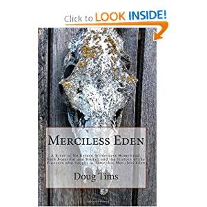 Merciless Eden: A River of No Return wilderness homestead, both beautiful and brutal, and the history of   the... by Doug Tims and Phyllis Tims