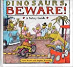 DINOSAURS, BEWARE!: A Safety Guide