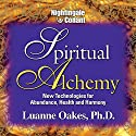 Spiritual Alchemy: New Technologies for Abundance, Health and Harmony  by Luanne Oakes Narrated by Luanne Oakes