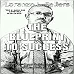 The Blueprint to Success: A Step by Step Guide from Struggle to Success | Lorenzo L. Sellers