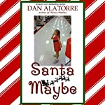 Santa Maybe: Savvy Stories | Dan Alatorre