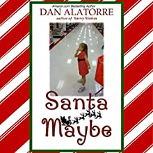 Santa Maybe: Savvy Stories (       UNABRIDGED) by Dan Alatorre Narrated by Chaz Allen