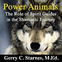Power Animals: The Role of Spirit Guides in the Shamanic Journey Audiobook by Gerry Starnes Narrated by Charles Henderson Norman