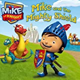 Mike and the Mighty Shield (Mike the Knight)