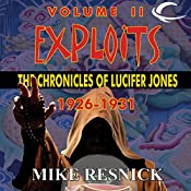Exploits: The Chronicles of Lucifer Jones 1926-1931: Lucifer Jones, Book 2 | Mike Resnick