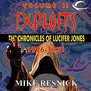 Exploits: The Chronicles of Lucifer Jones 1926-1931: Lucifer Jones, Book 2 | [Mike Resnick]