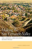 img - for Making the San Fernando Valley: Rural Landscapes, Urban Development, and White Privilege (Geographies of Justice and Social Transformation) book / textbook / text book