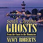 South Carolina Ghosts: From the Coast to the Mountains | Nancy Roberts