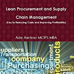 Lean Procurement and Supply Chain Management: Key to Reducing Costs and Improving Profitability | Ade Asefeso, MCIPS MBA