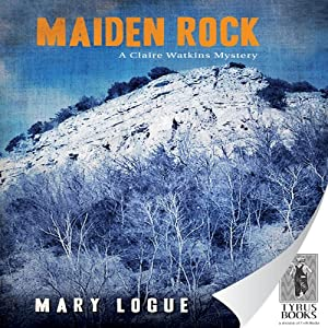 Maiden Rock: Claire Watkins, Book 6 | [Mary Logue]