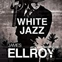 White Jazz: L.A. Quartet, Book 4 Audiobook by James Ellroy Narrated by Jeff Harding